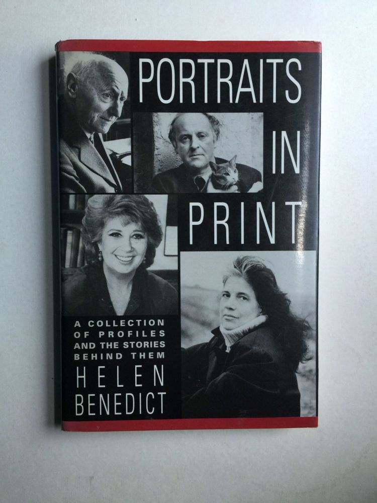 Portraits in Print A Collection of Profiles and the Stories Behind Them. Helen Benedict.