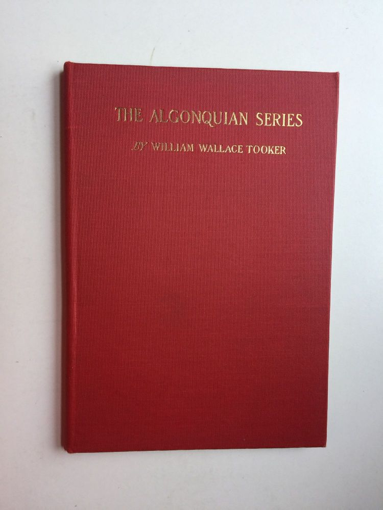 The Indian Names For Long Island With Historical and Ethnological Notes # 4 In The Algonquian Series. William Wallace Tooker.