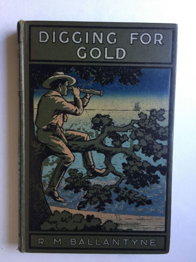 Digging for Gold Or Adventures in California. R. M. Ballantyne.