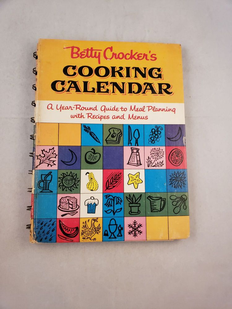 Betty Crocker's Cooking Calendar A Year-Round Guide to Meal Planning with Recipes and Menus. Betty and Crocker, Gloria Kamen, Alice Golden.