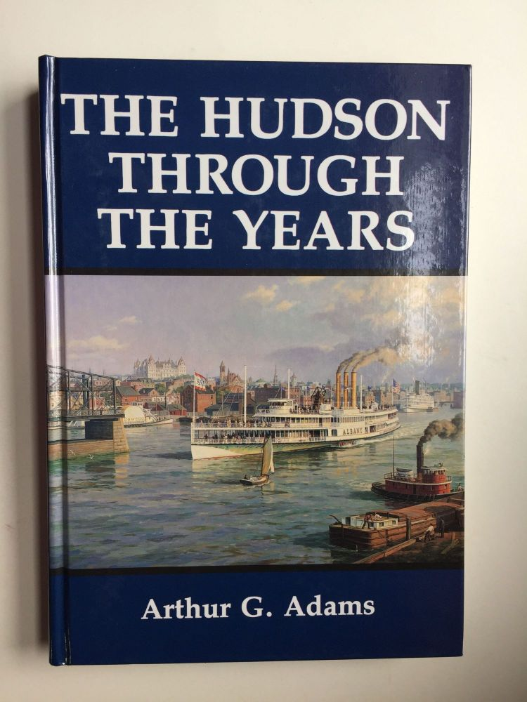 The Hudson Through The Years. Arthur Adams.