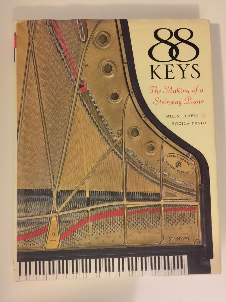 88 Keys The Making of a Steinway Piano. Miles and Chapin, Rodica Prato.