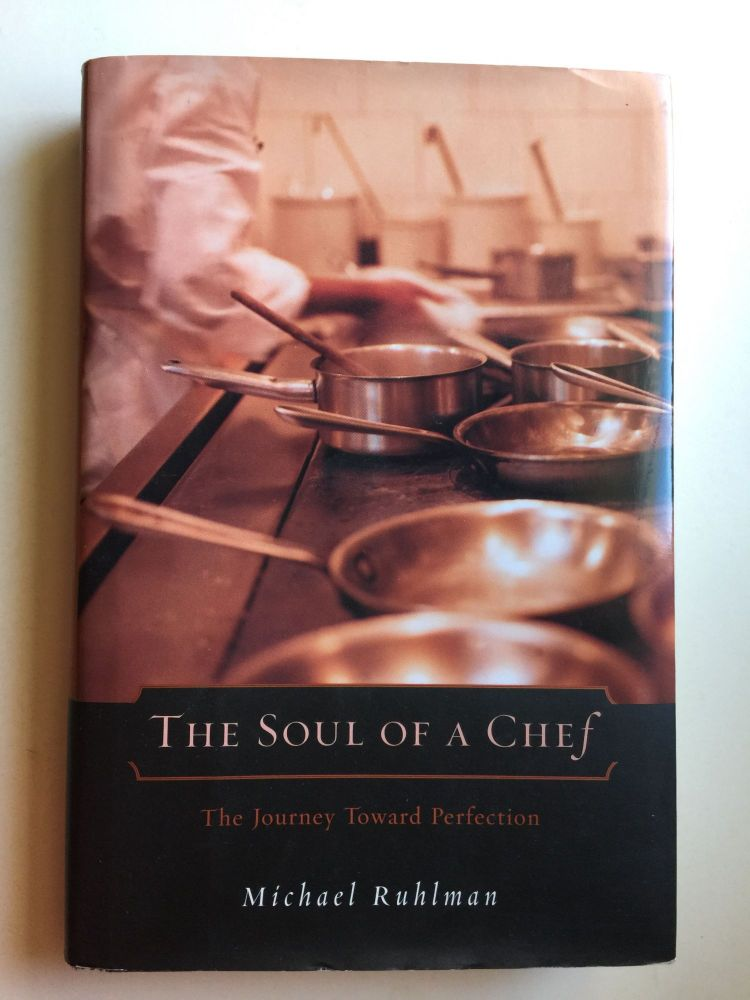 Soul Of A Chef The Journey Toward Perfection Michael Ruhlman