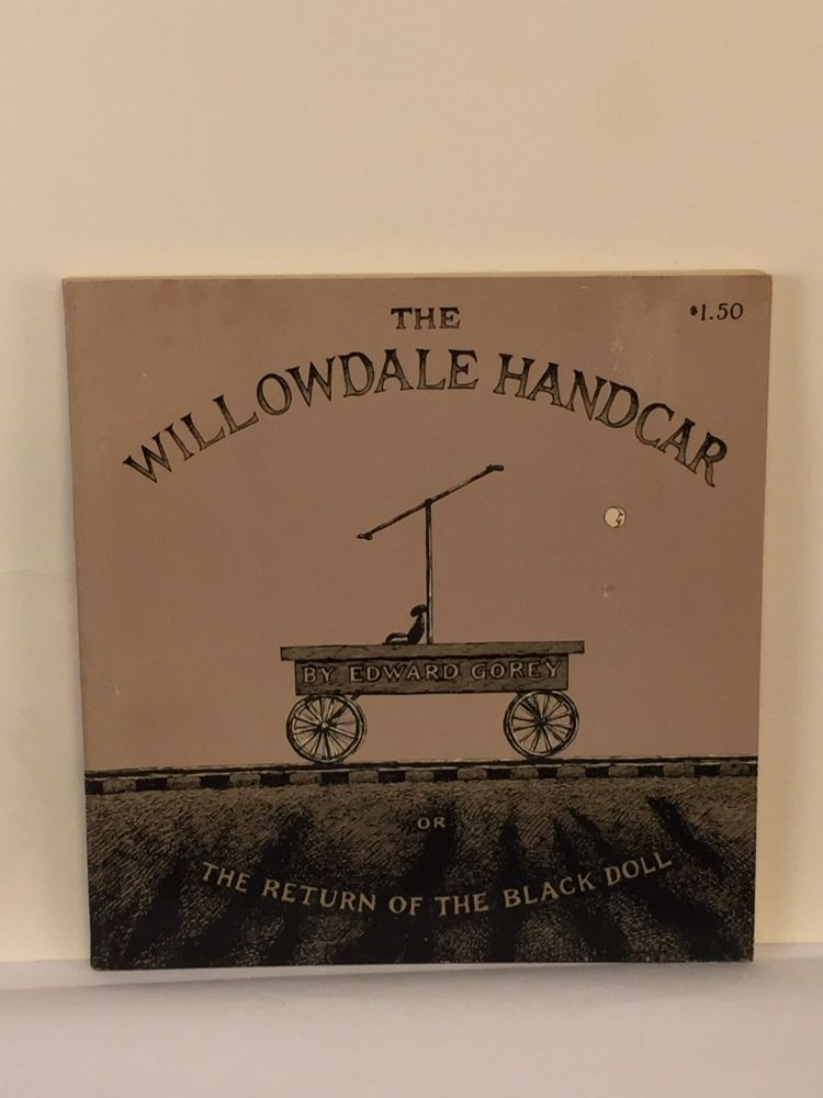 The Willowdale Handcar Or The Return Of The Black Doll. Gorey Edward.