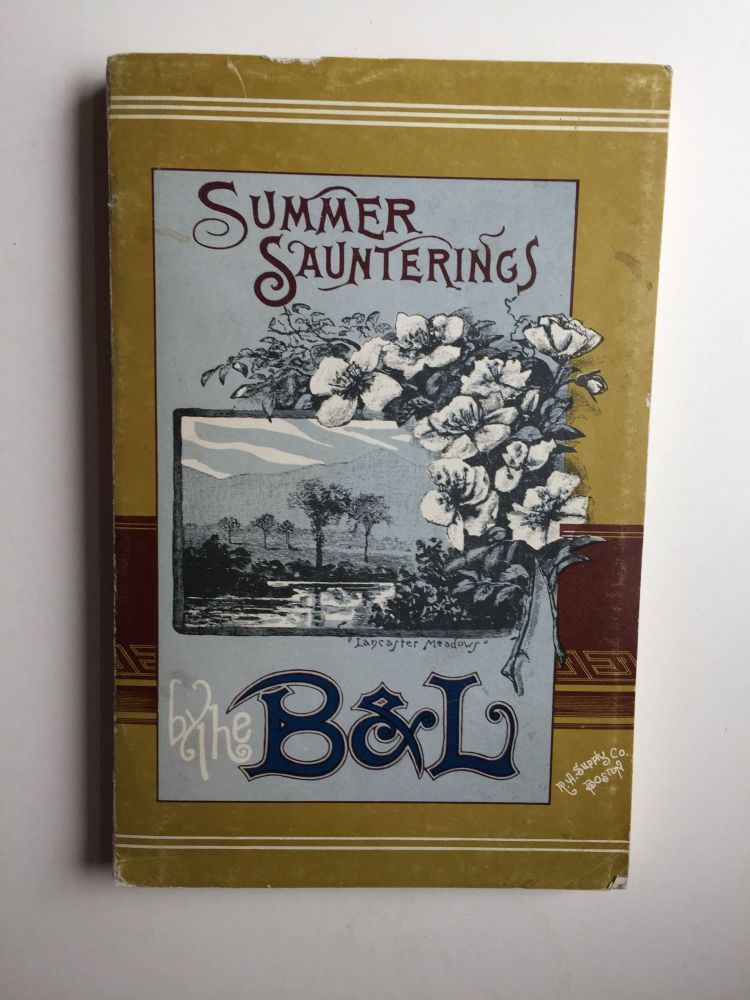 Summer Saunterings by the B. and L. Boston & Lowell Railroad A Guide to Pleasant Places Among the Mountains Lakes and Valleys of New Hampshire Vermont and Canada. Boston, Lowell Railroad.