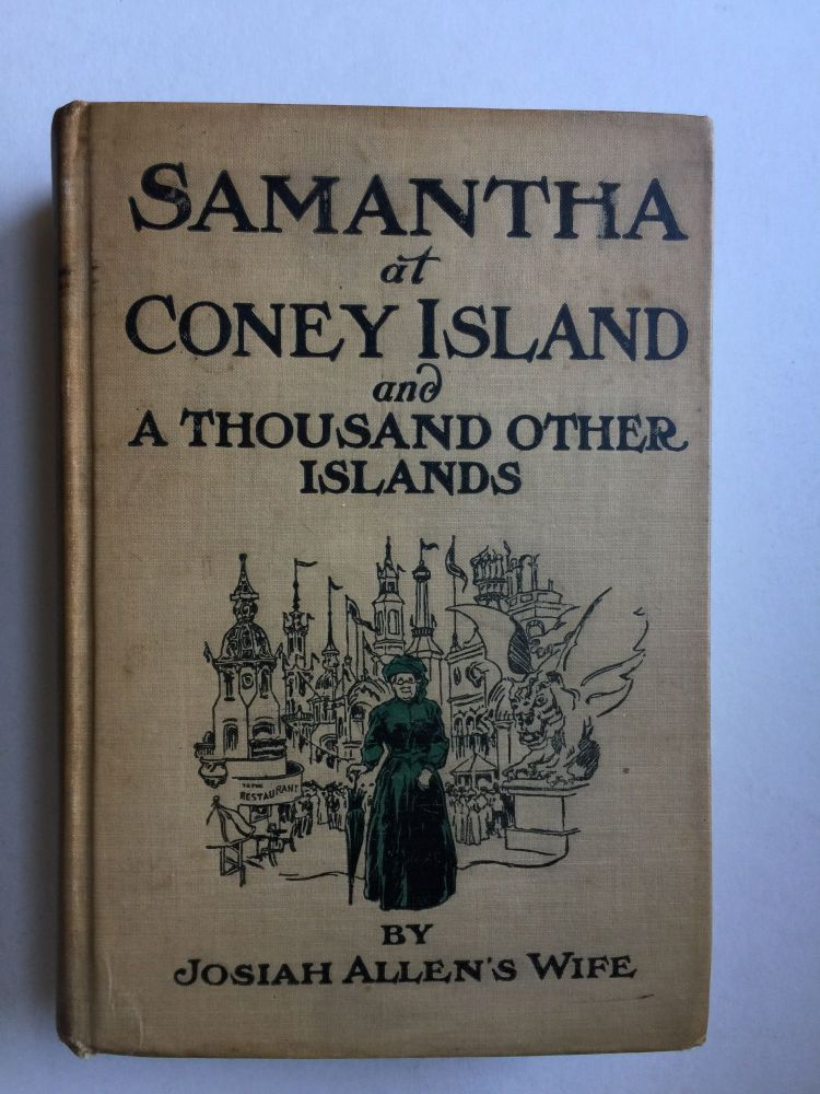 Samantha at Coney Island and A Thousand Other Islands. Wife of Josiah Allen, Marietta Holley.
