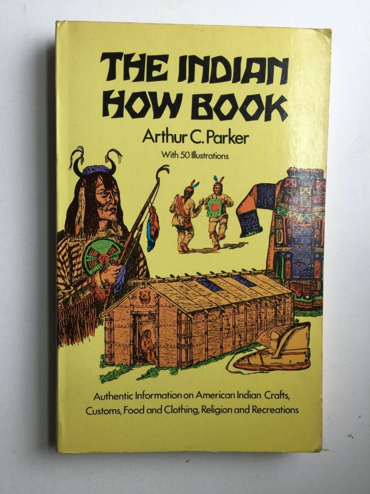 THE INDIAN HOW BOOK. Arthur Parker.