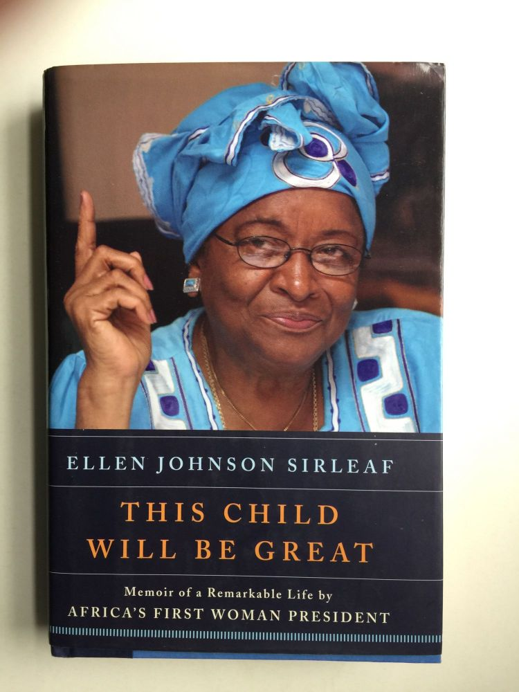This Child Will Be Great: Memoir of a Remarkable Life by Africas First Woman President