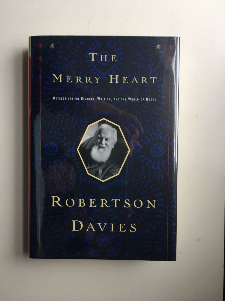 The Merry Heart Reflections on Reading, Writing, and the World of Books. Robertson Davies.