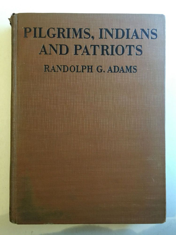 Pilgrims, Indians, and Patriots: Pictorial History of America from the Colonial Age to the Revolution. Randolph Adams.