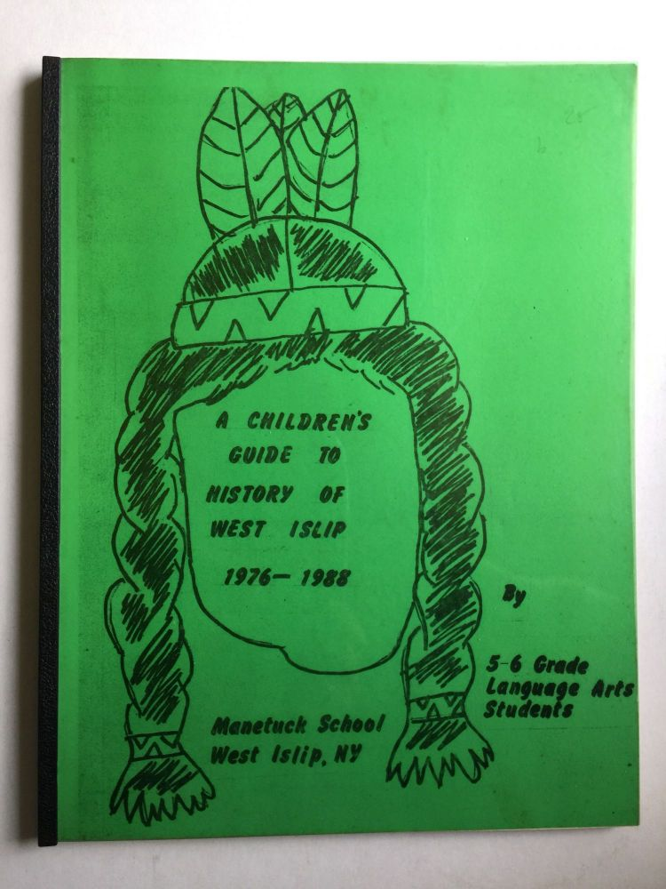 A Children's Guide To History of West Islip 1976 - 1988. Grade Language Arts Studentsk Manetuck School.