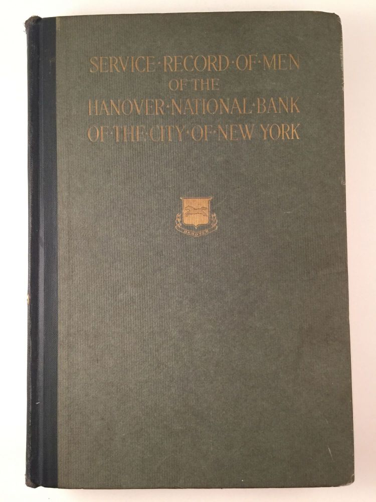 Service Record Of Men Of The Hanover National Bank Of The City Of New York Being An Account Of The Experiences Of The Men Of The Hanover National Bank In The Great World War. n/a.