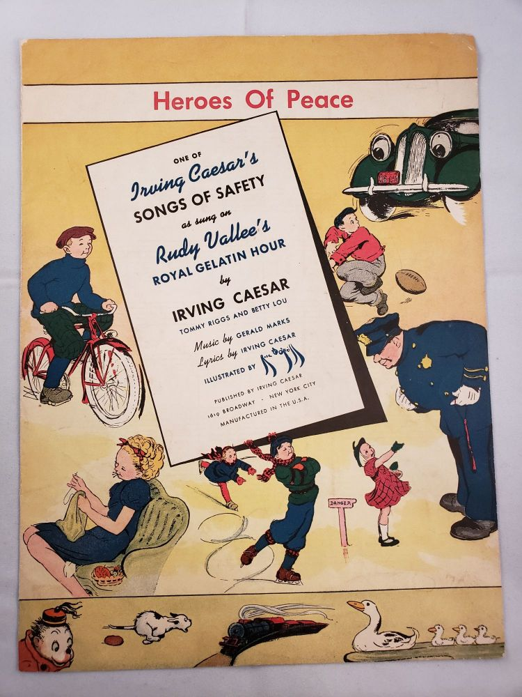 Heroes Of Peace One of Irving Caesar's Songs of Safety as sung on Rudy Vallee's Royal Gelatin Hour. Irving Caesar, Tommy Riggs, Betty Lou.