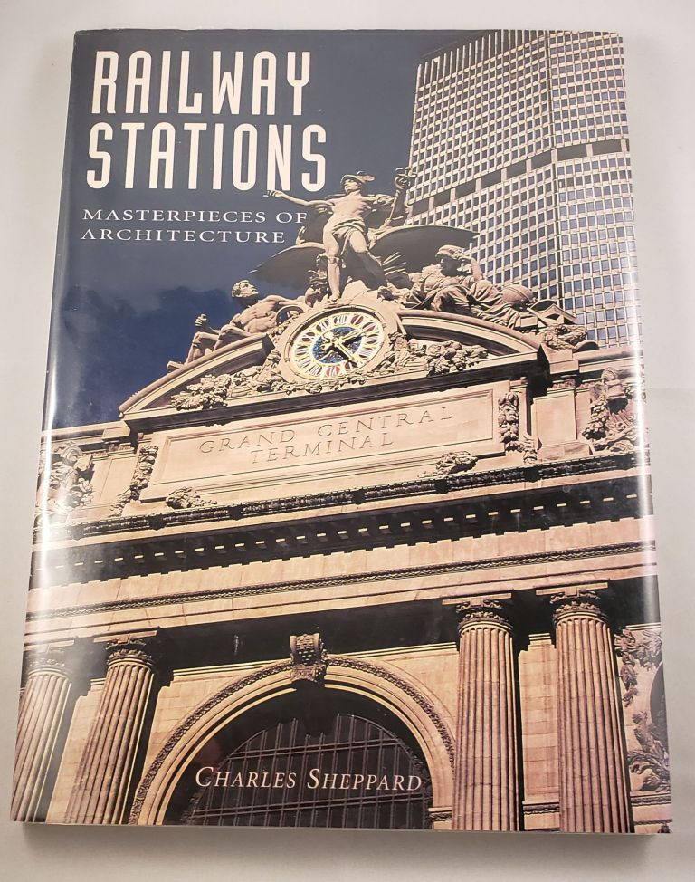 Railway Stations Masterpieces of Architecture. Charles Sheppard.