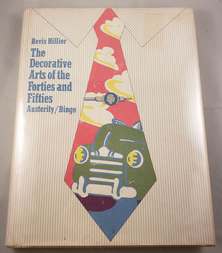 The Decorative Arts of the Forties and Fifties Austerity Binge. Bevis Hillier.