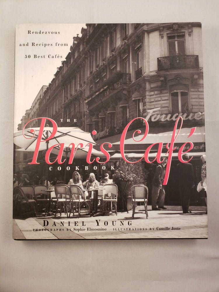 The Paris Cafe Cookbook Rendezvous and Recipes from 50 Best Cafes. Daniel Young, photographic, Camile Joste.