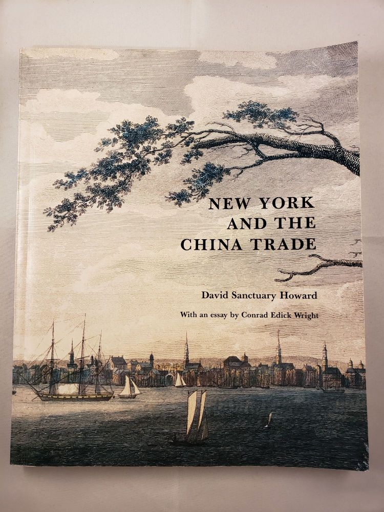 New York And The China Trade. David Sanctuary Howard, an, Conrad Edick Wright.