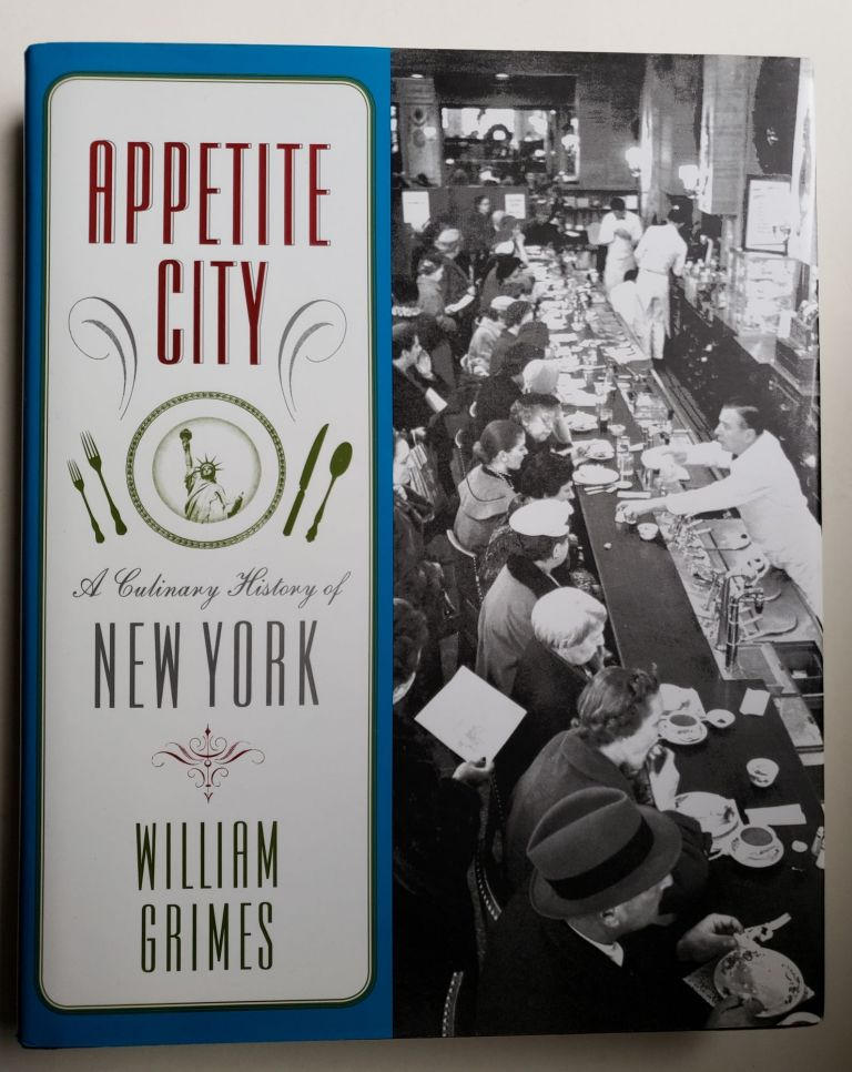 Appetite City A Culinary History of New York. William Grimes.