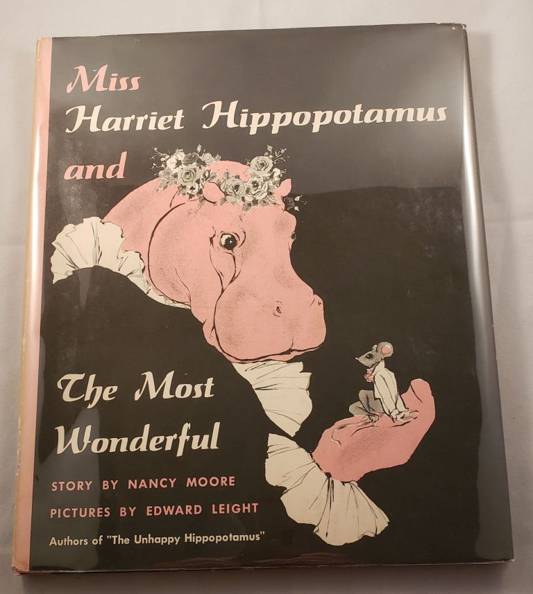 Miss Harriet Hippopotamus and The Most Wonderful. Nancy and Moore, Edward Leight.