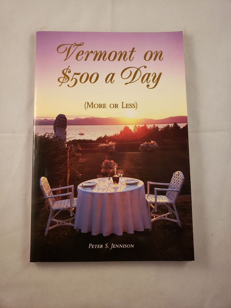 Vermont On $500 A Day (More or Less). Peter S. Jennison.