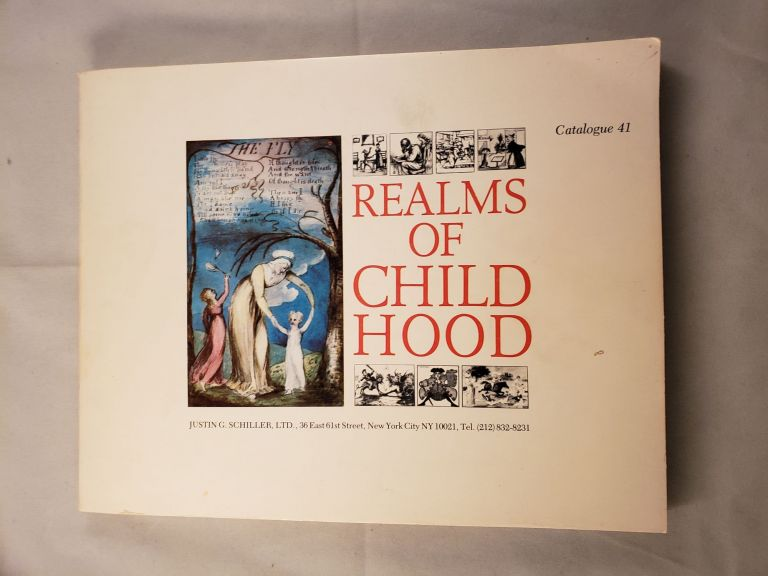 Realms of Childhood a Selection of 200 Important Historical Children's Books, Manuscripts and Related Drawings Catalogue 41. Justin Schiller.