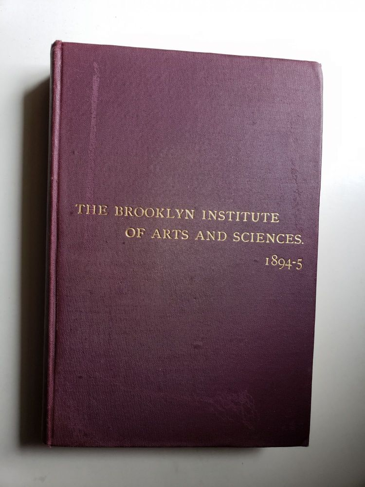 The Seventh Year Book of the Brooklyn Institute of Arts and Sciences 1894 -5 Containing the Names of Officers and Members, Copies of the Constitution and By-Laws, A Brief History of the Institute, an Account of the Work of 1894-95, and A Copy of the Charter. Brooklyn Institute of Arts and Sciences.