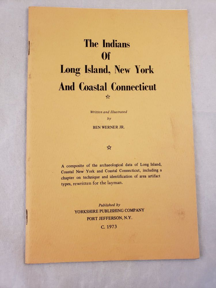 The Indians of Long Island, New York and Coastal Connecticut. Ben Jr Werner.