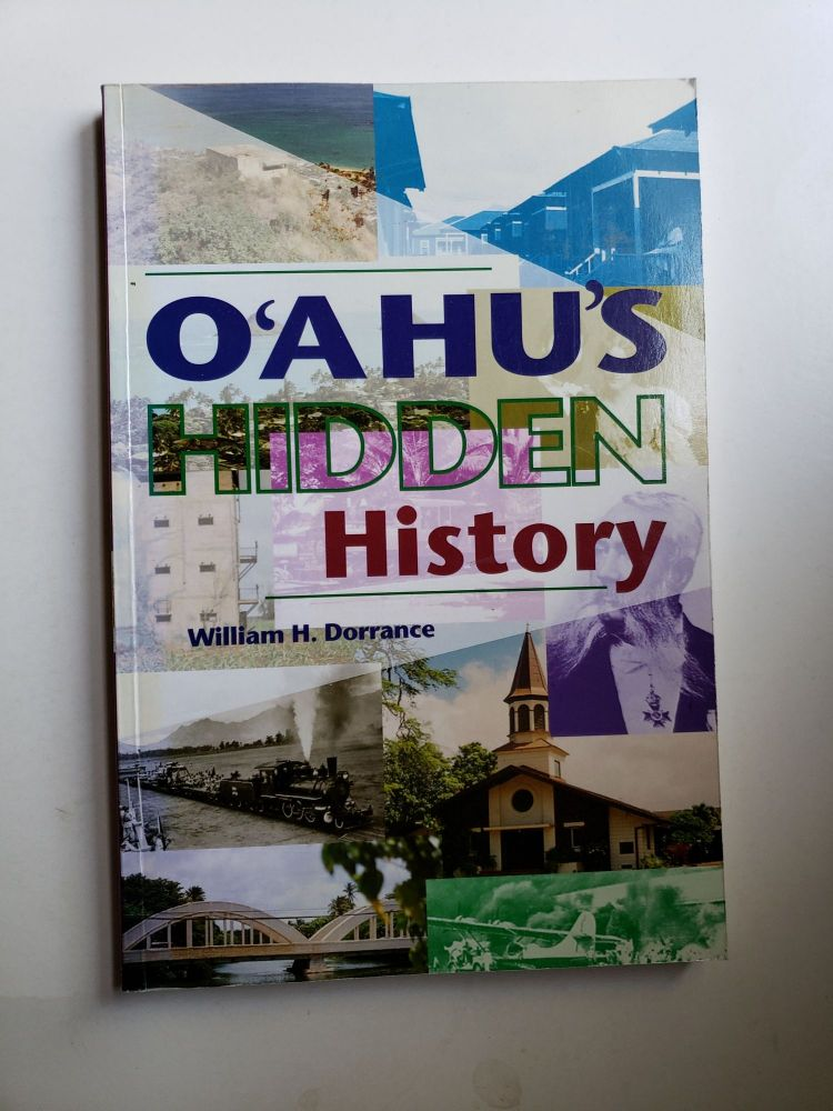 O'ahu's Hidden History Tours Into the Past. William H. Dorrance.