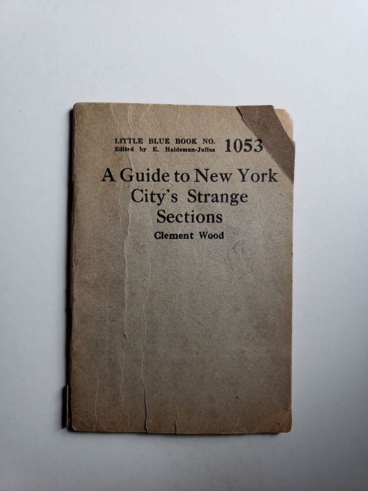 A Guide to New York City's Strange Sections. Clement Wood.