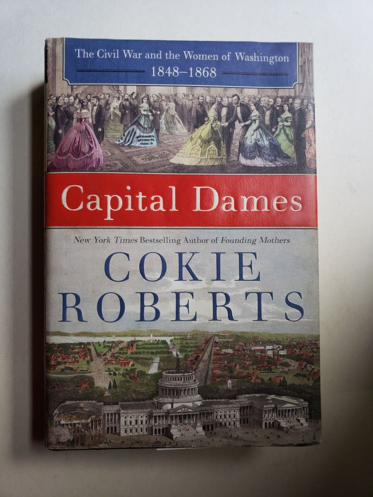 Capital Dames: the Civil War and the Women of Washington, 1848-1868. Cokie Roberts.