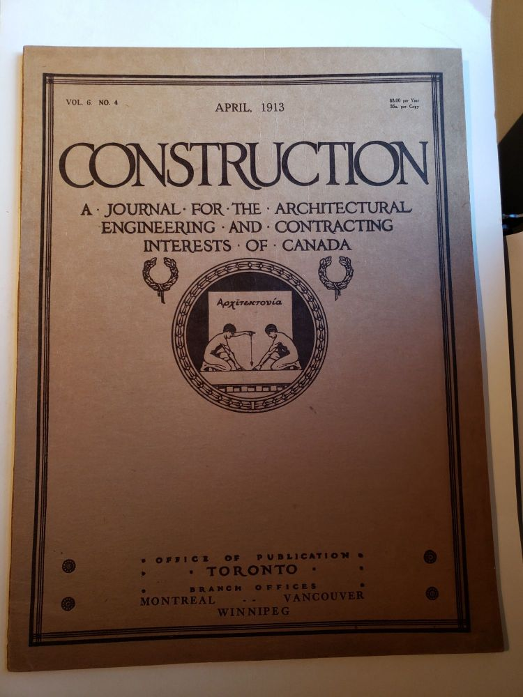Construction A Journal for the Architectural Engineering and Contracting Interests of Canada Vol.6 No.4 April,1913. Frederick Reed.