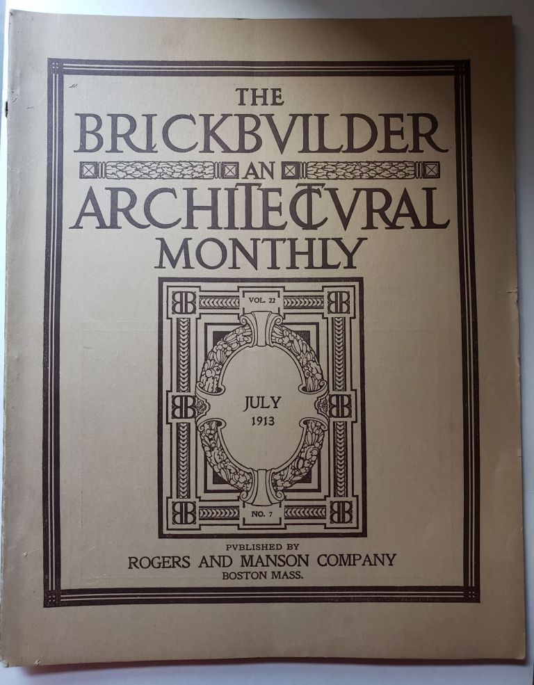 The Brickbuilder An Architectural Monthly Vol 22 No 7 July 1913. Russell F. Whitehead.