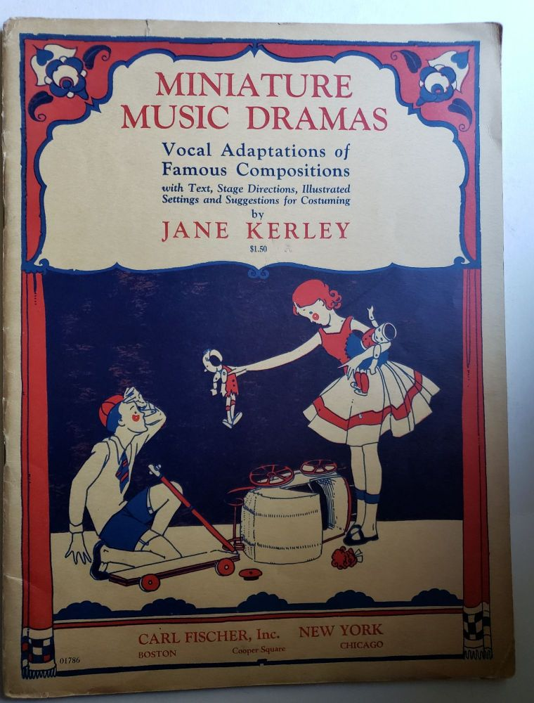 Miniature Music Dramas Vocal Adaptations of Famous Compositions with Text, Stage Directions, Illustrated Settings and Suggestions for Costuming. Jane Kerley.