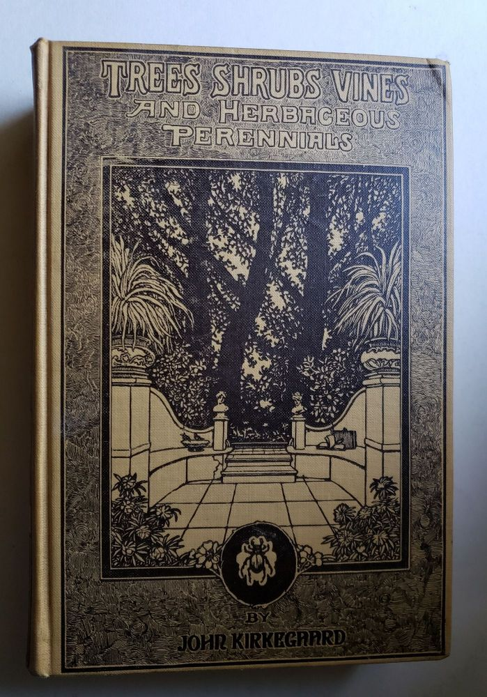 A Practical Handbook of Trees Shrubs Vines and Herbaceous Perennials Hardy and Ornamental Varieties Their Characteristics: Uses and Treatment. John Kirkegaard.
