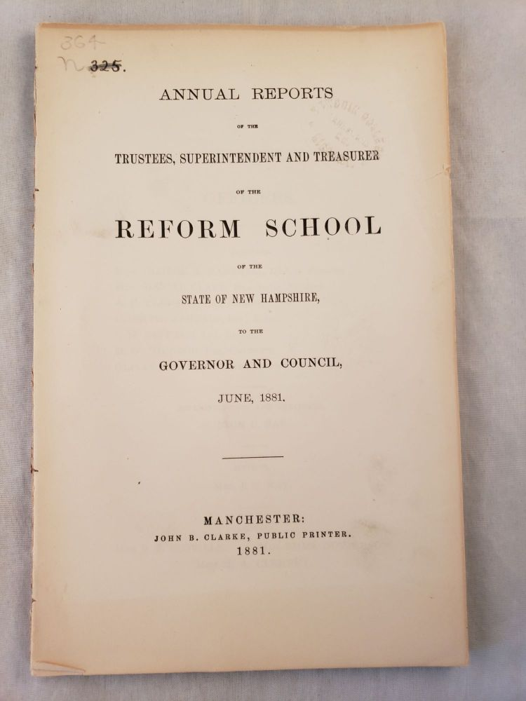 Annual Reports or the Trustees, Superintendent and Treasurer of the REFORM SCHOOL of the State of New Hampshire to the Governor And Council,June 1881