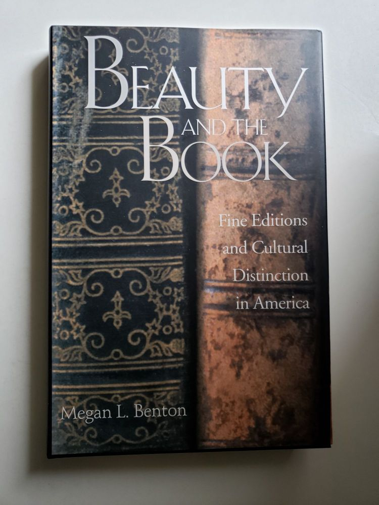 Beauty and the Book: Fine Editions and Cultural Distinction in America (Henry McBride Series in Modernism and Modernity). Megan L. Benton.