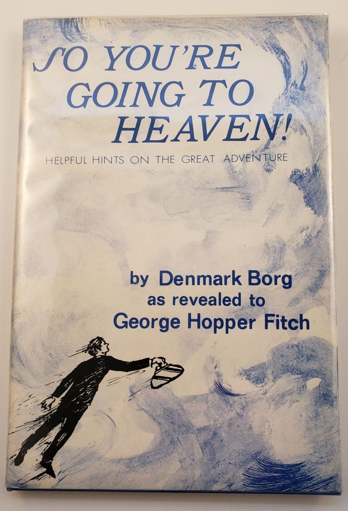 So You're Going To Heaven! Denmark as revealed to George Hopper Fitch and Borg, Robert Gable.
