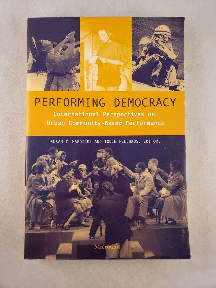 Performing Democracy: International Perspectives on Urban Community-Based Performance. Susan Chandler Haedicke, Tobin Nellhaus.