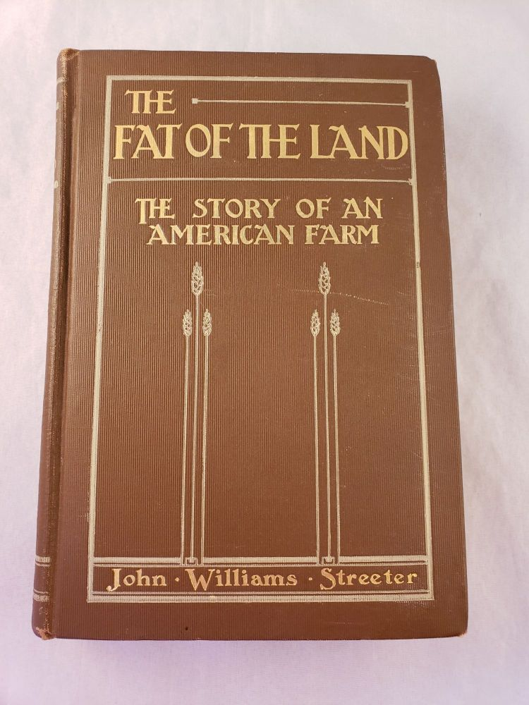 The Fat Of The Land The Story of an American Farm. John Williams Streeter.
