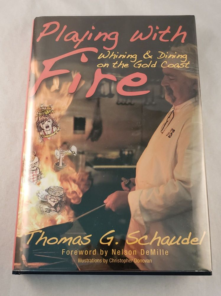 Playing With Fire Whining & Dining On The Gold Coast. Thomas G. Schaudel, Christopher Donovan.