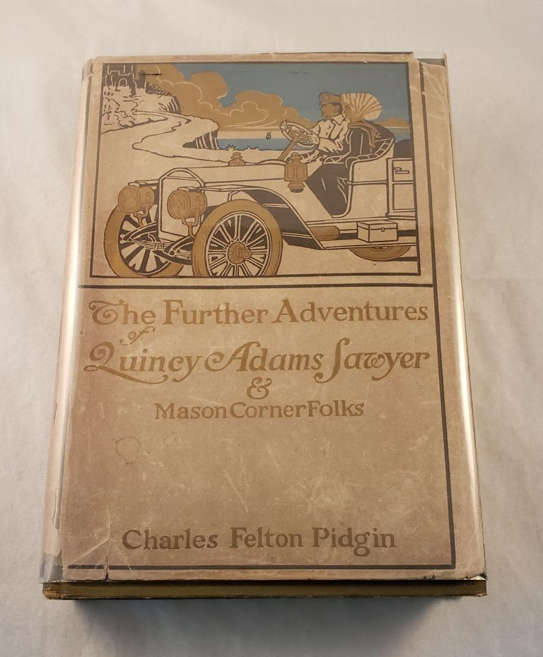 The Further Adventures of Quincy Adams Sawyer and Mason's Corner Folks. Charles Felton and Pidgin, Henry Roth.