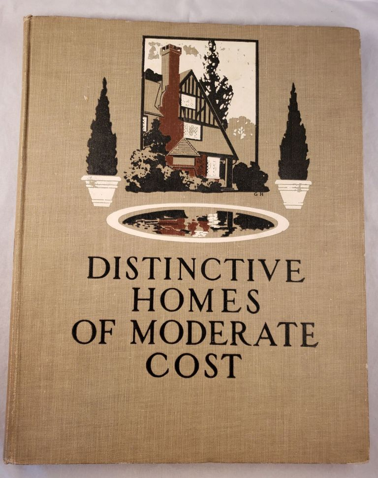 Distinctive Homes of Moderate Cost: Being a Collection of Country and Suburban Homes in Good Taste, with Some Value in Suggestion for the Home-Builder. Henry H. Saylor, Henry Hodgman.