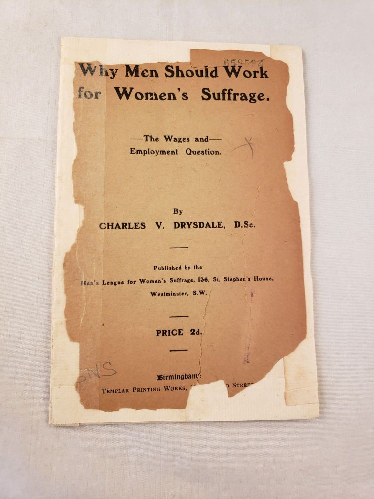 Why Men Should Work for Women's Suffrage The Wages and Employment Question. Charles V. Drysdale, D. Sc.