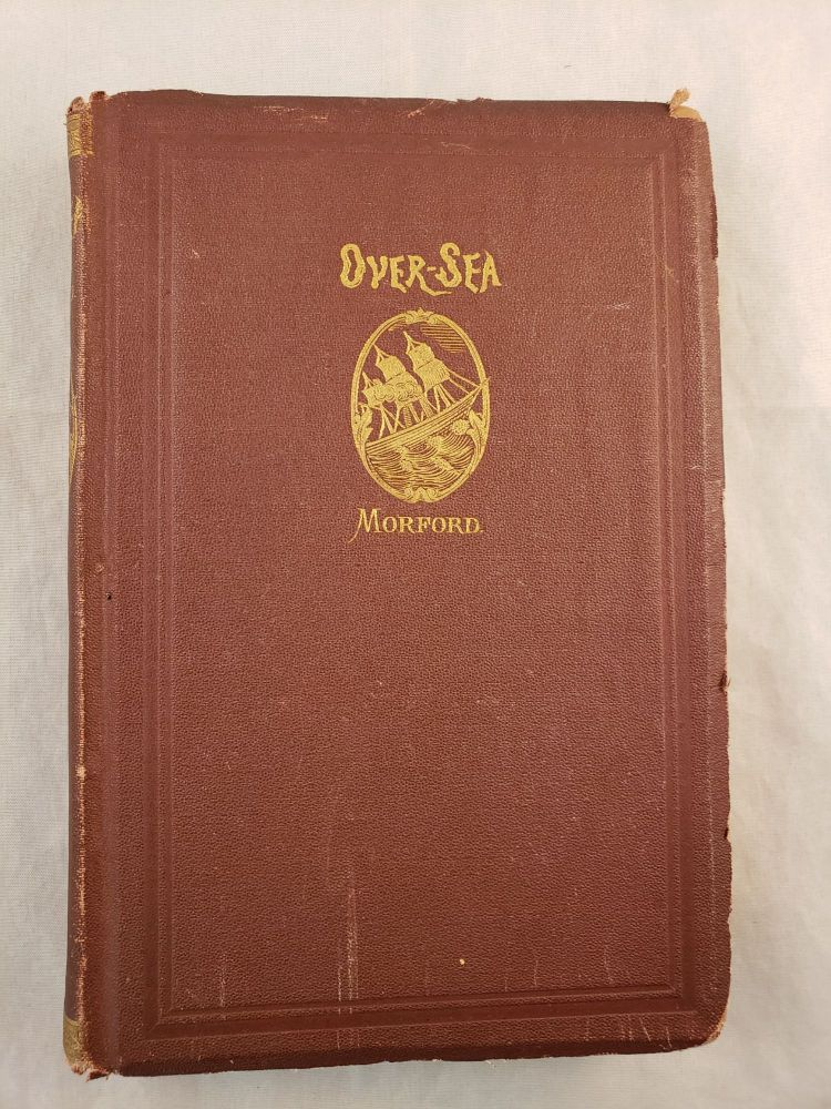 Over-Sea; Or, England, France and Scotland As Seen By A Live American. Henry Morford.