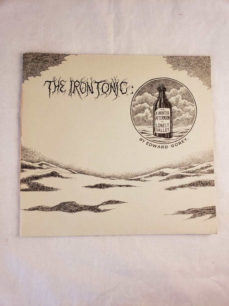 The Iron Tonic: Or A Winter Afternoon In Lonely Valley. Edward Gorey.