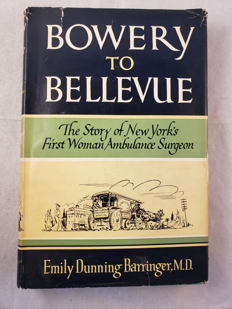 Bowery to Bellevue The Story Of New York's First Woman Ambulance Surgeon. Emily Dunning MD Barringer.