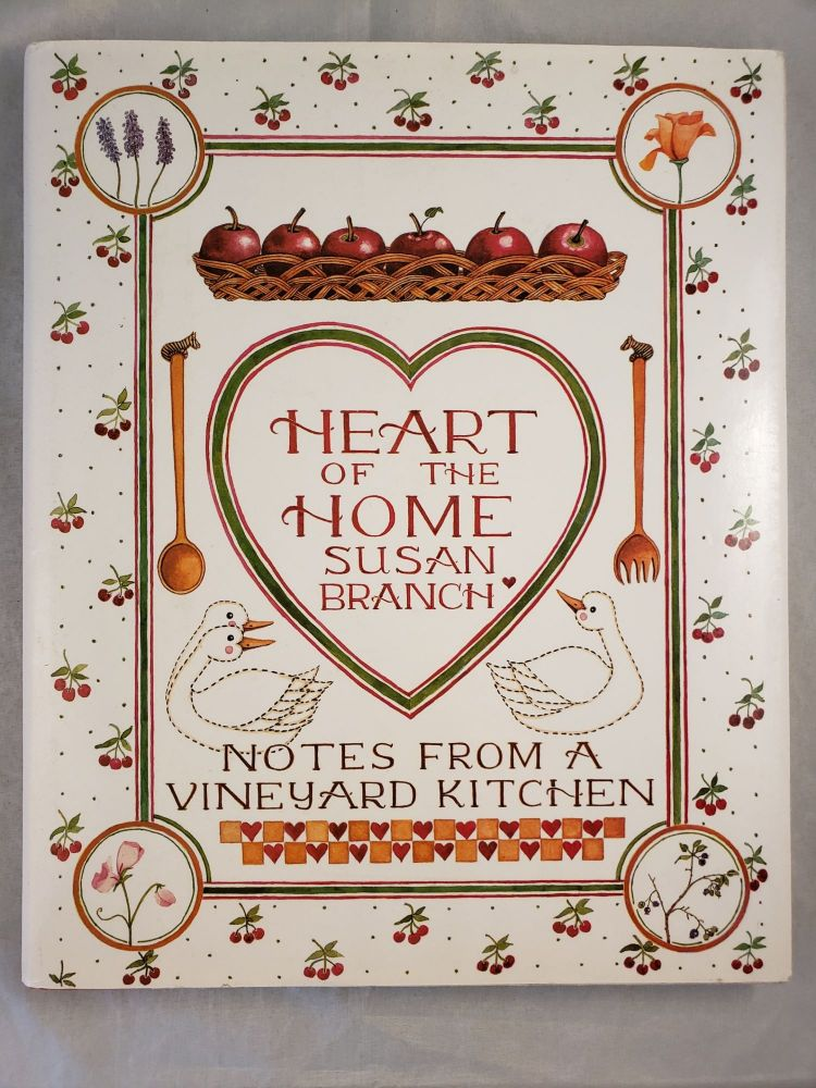 Heart of the Home: Notes From a Vineyard Kitchen. Susan Branch.