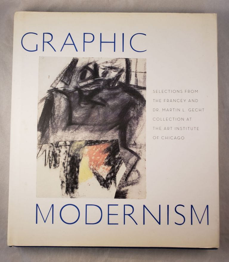Graphic Modernism: Selections From the Francey and Dr. Martin L. Gecht Collection at The Art Institute of Chicago. Susan F. Rossen, Brandon Ruud.