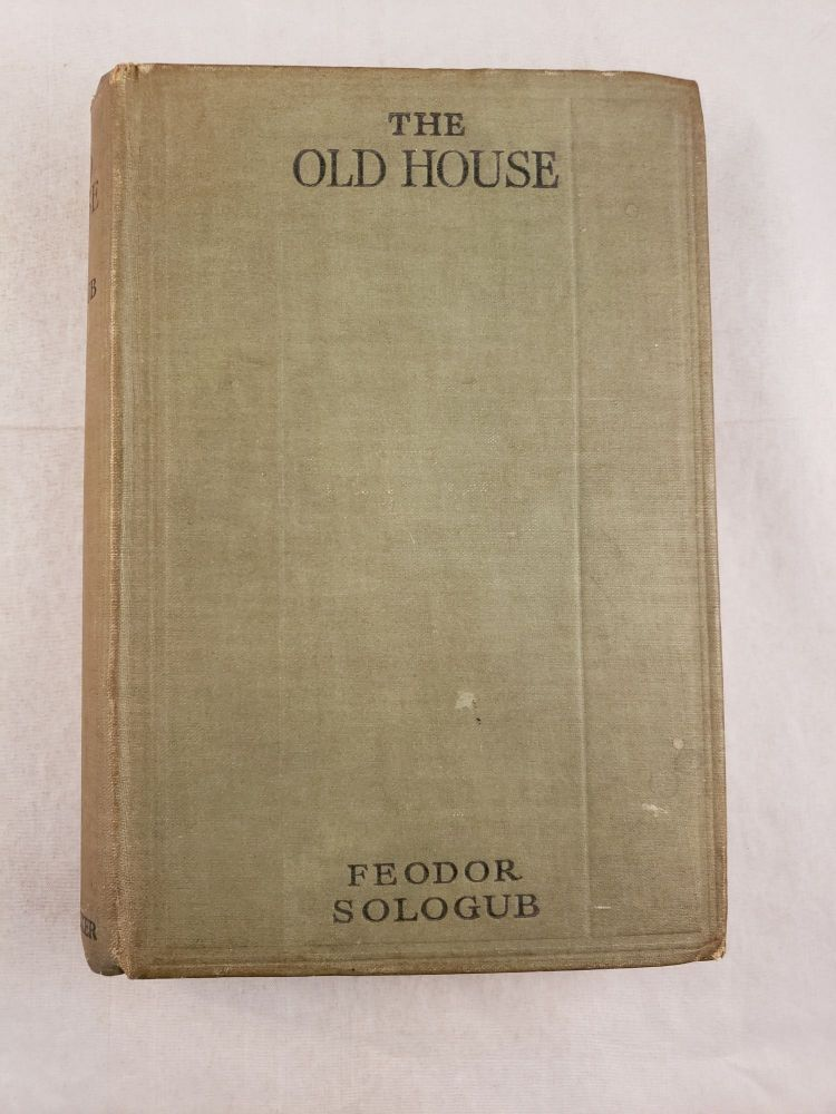 The Old House and Other Tales. Feodor and Sologub, John Cournos, Feodor Kuzmich Teternikov.