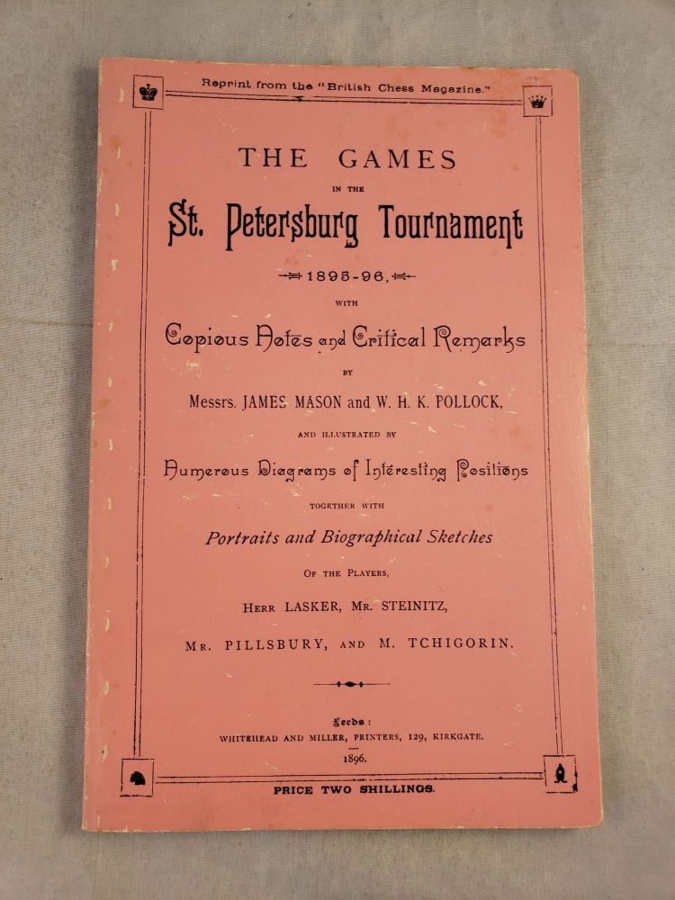 The Games in the St. Petersburg Tournament: 1895-96. James Mason, Pollock and W. H. K., Whyld, Pollock, W. H. K.